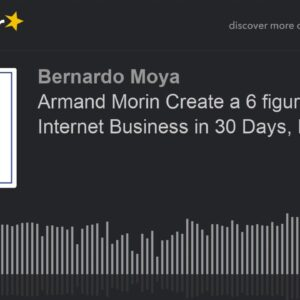 Armand Morin Create a 6 figure Annual Internet Business in 30 Days, EXPO 2019