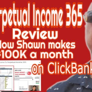 Perpetual Income 365 Review🤗 - how Shawn makes $100K a month on ClickBank!😲