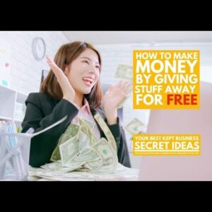How to Make Money By Giving Stuff Away for FREE!