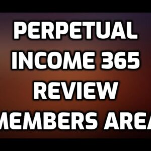 Perpetual Income 365 Review Bonuses Members Area Software Demo & All OTO Information
