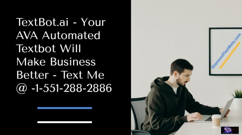 TextBot.ai Your AVA Automated TextBot For A better Business - Text Me @ 1-551 288 2886