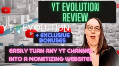 YT Evolution Review + 🎀 EXCLUSIVE 🎀 BONUSES [Turn Any YT Channel Into A Money Making Website!]