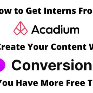 How to Get Interns From Acadium To Create Your Content with Conversion.ai So You Have More Free Time