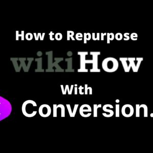 How to Repurpose WikiHow Content With Conversion.ai