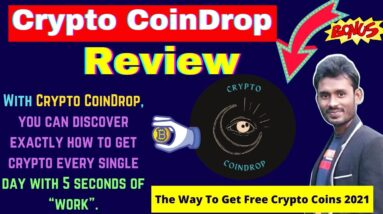 Crypto CoinDrop Review | The Hottest New Way To Get Crypto With No Money Out Of Pocket-2021