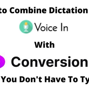 How to Combine Dictaction From VoiceIn With Conversion.ai So You Don't Have to Type