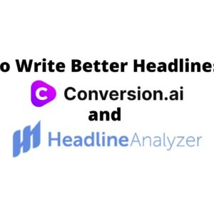 How to Write Better Headlines with Conversion AI & CoSchedule Headline Analyzer