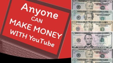 how anyone can make money on youtube