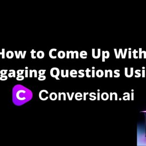How to Come Up With Engaging Questions Using Conversion AI