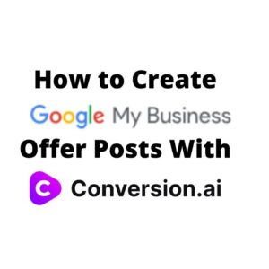 How to Create Google My Business Offer Posts With Conversion AI