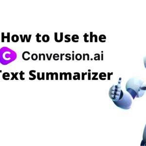 How to Use the Conversion AI Text Summarizer
