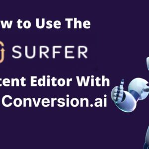 How to Use the SurferSEO Content Editor With Conversion AI