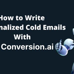 How to Write  Personalized Cold Emails With Conversion AI