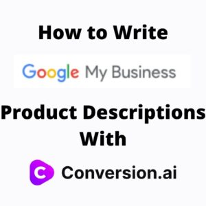 How to Write Google My Business Product Descriptions With Conversion AI