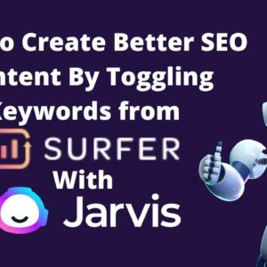 How to Create Better SEO Content By Toggling Keywords from SurferSEO With Jarvis