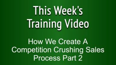 Small Business Marketing Tip 11 of 56 How We Create a Competition Crushing Sales Process (2 of 3)