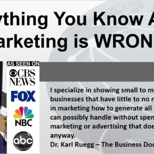 Everything You Know About Marketing Is WRONG by Dr. Karl Ruegg www.Lead-Generation-Experts.com
