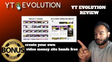 YT Evolution Review | My Custom exposer Bonus | Create Your Video Money Site