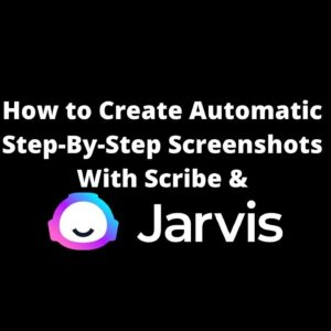 How to Create Step-By-Step Screenshots with Scribe and Jarvis