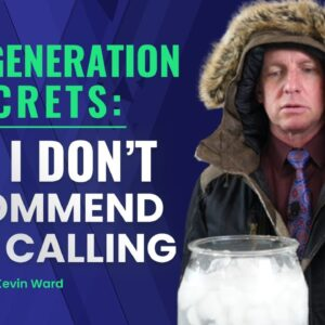 LEAD GENERATION SECRETS: WHY I DON'T RECOMMEND COLD CALLING - KEVIN WARD