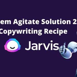 Problem Agitate Solution 2.0 Jarvis Copywriting Recipe