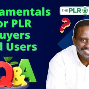 Fundamentals for PLR Buyers and Users - Weekend Q and A